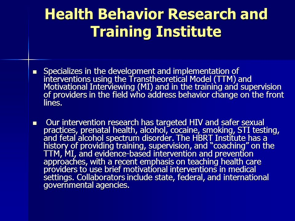 Health Behavior Research and Training Institute Specializes in the development and implementation of interventions using the Transtheoretical Model (T