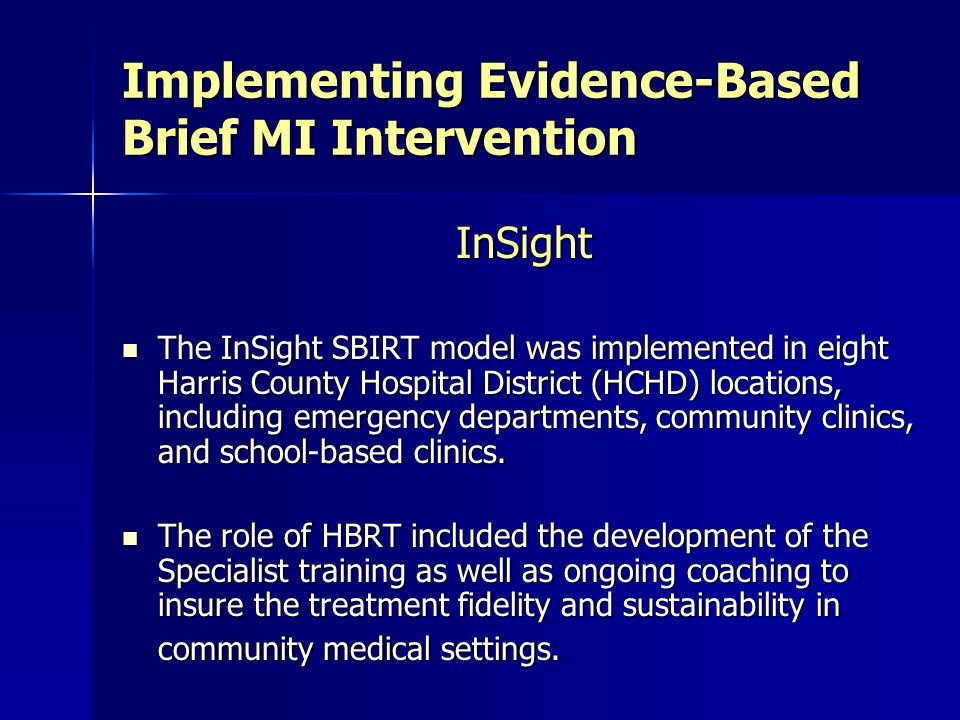 Implementing Evidence-Based Brief MI Intervention InSight The InSight SBIRT model was implemented in eight Harris County Hospital District (HCHD) loca