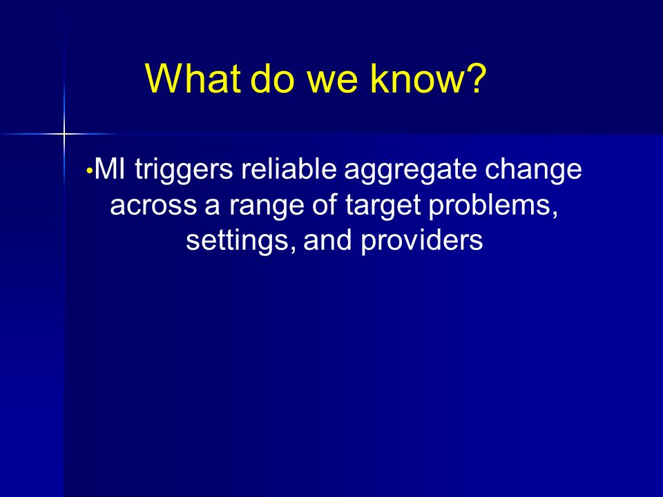 What do we know? MI triggers reliable aggregate change across a range of target problems, settings, and providers