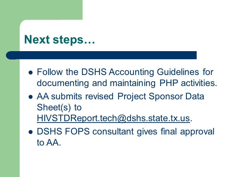 Follow the DSHS Accounting Guidelines for documenting and maintaining PHP activities. AA submits revised Project Sponsor Data Sheet(s) to HIVSTDReport