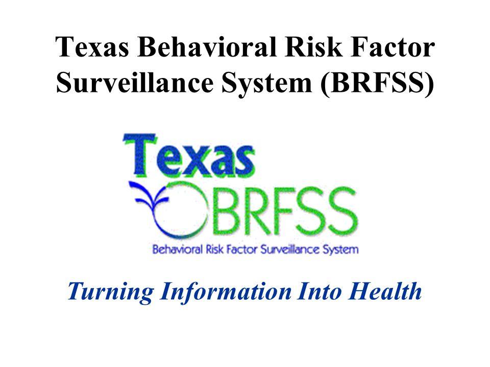 Texas Behavioral Risk Factor Surveillance System (BRFSS) Turning Information Into Health