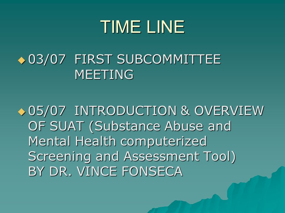 TIME LINE 03/07FIRST SUBCOMMITTEE MEETING 03/07FIRST SUBCOMMITTEE MEETING 05/07INTRODUCTION & OVERVIEW OF SUAT (Substance Abuse and Mental Health comp