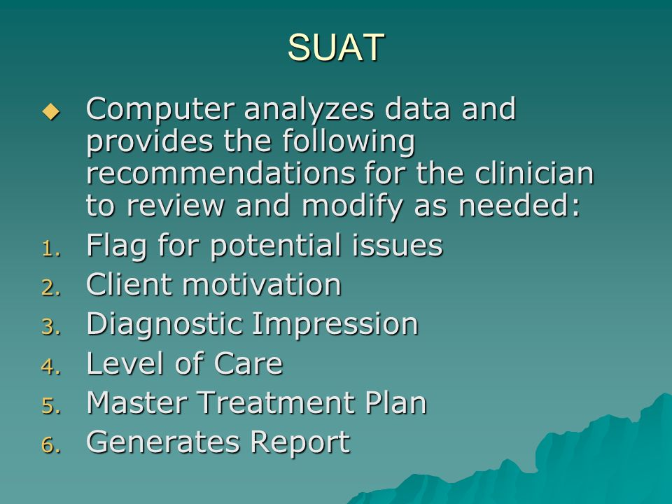 SUAT Computer analyzes data and provides the following recommendations for the clinician to review and modify as needed: Computer analyzes data and pr