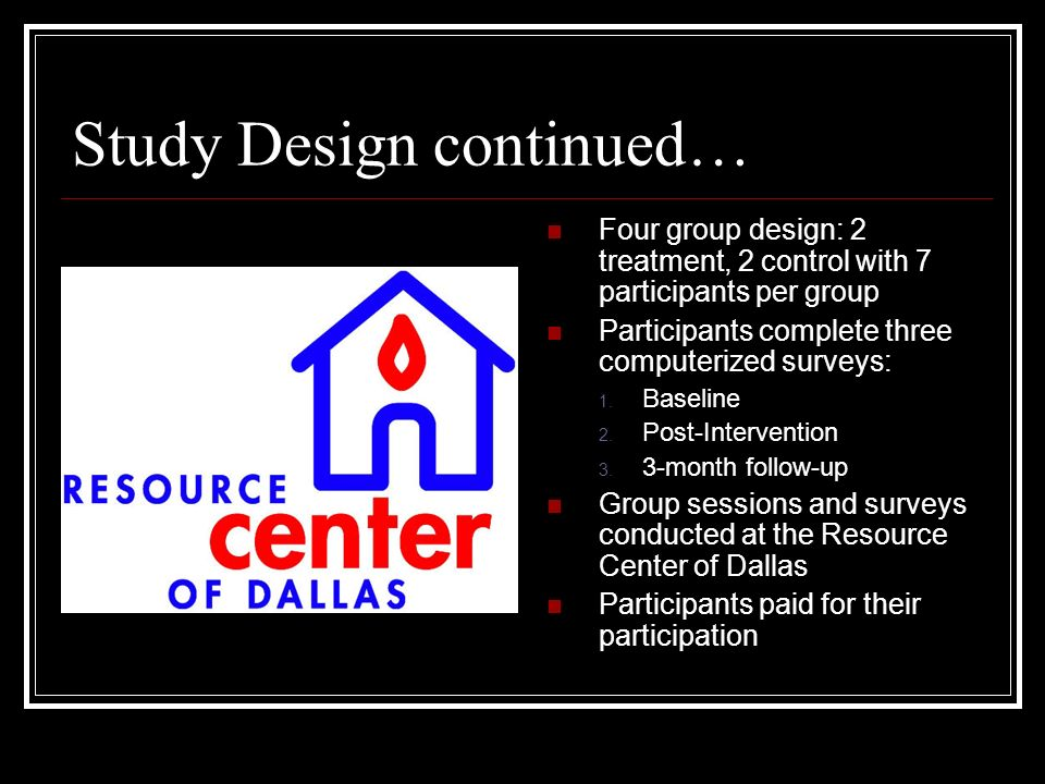 Study Design continued… Four group design: 2 treatment, 2 control with 7 participants per group Participants complete three computerized surveys: 1.