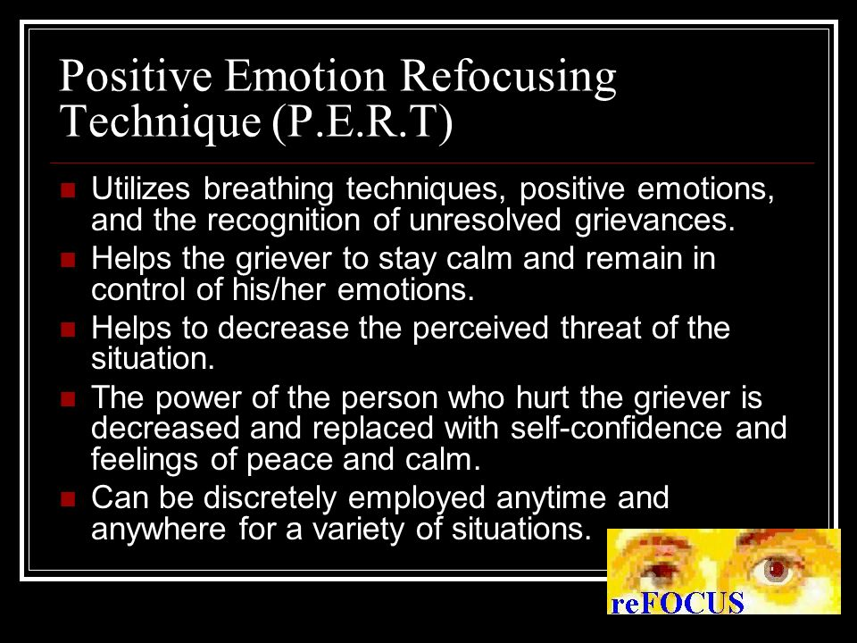 Positive Emotion Refocusing Technique (P.E.R.T) Utilizes breathing techniques, positive emotions, and the recognition of unresolved grievances.