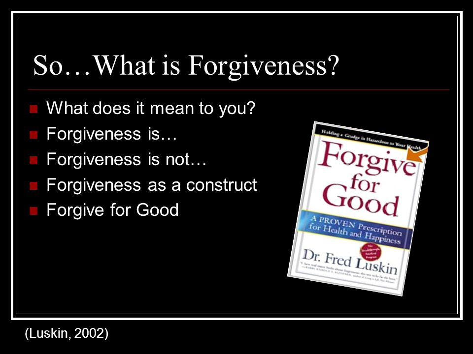 So…What is Forgiveness. What does it mean to you.