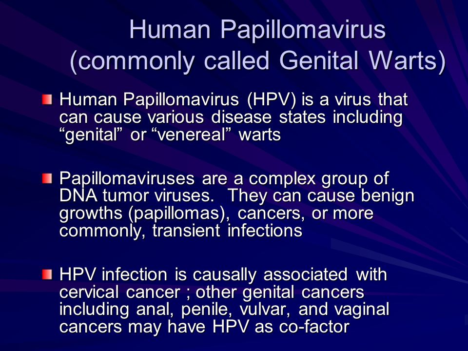 Human Papillomavirus (commonly called Genital Warts) Human Papillomavirus (HPV) is a virus that can cause various disease states including genital or