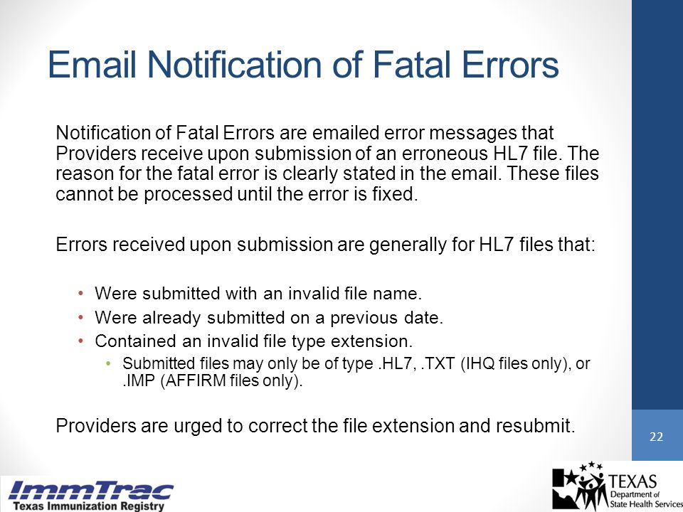 Email Notification of Fatal Errors Notification of Fatal Errors are emailed error messages that Providers receive upon submission of an erroneous HL7 file.