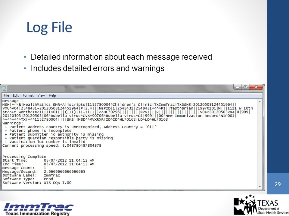 Log File Detailed information about each message received Includes detailed errors and warnings 29