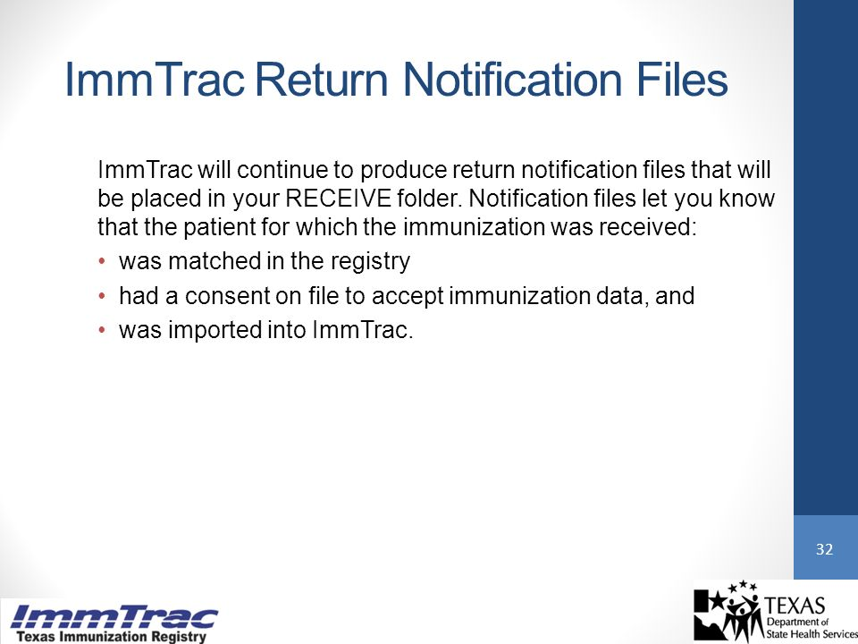 ImmTrac Return Notification Files ImmTrac will continue to produce return notification files that will be placed in your RECEIVE folder.