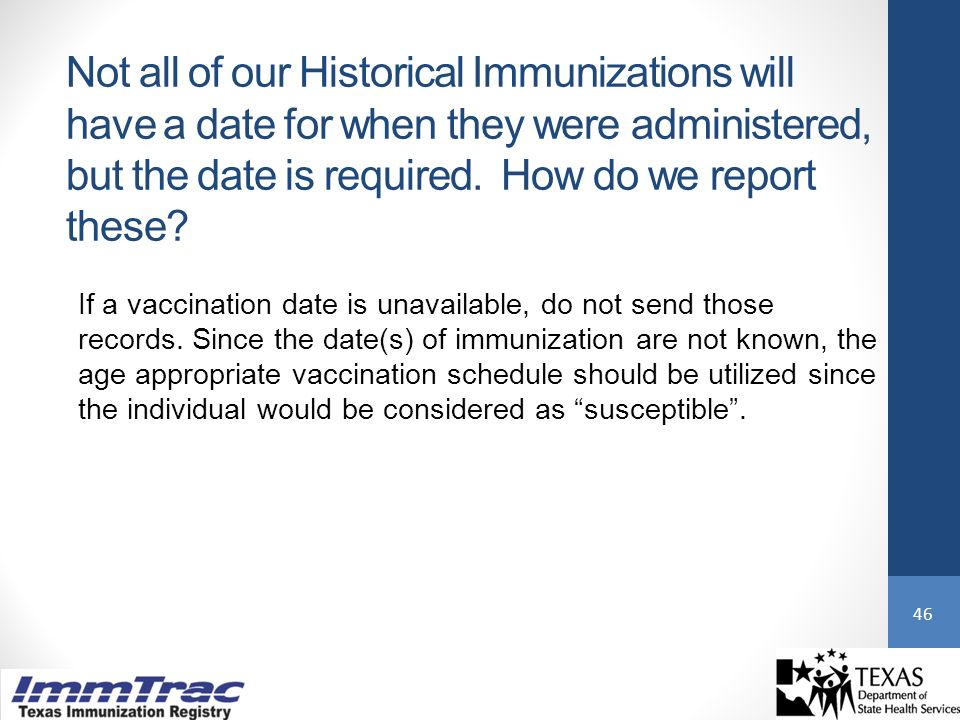 Not all of our Historical Immunizations will have a date for when they were administered, but the date is required.