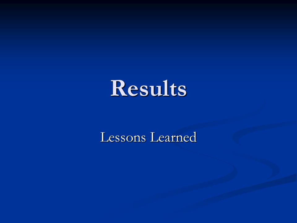 Results Lessons Learned