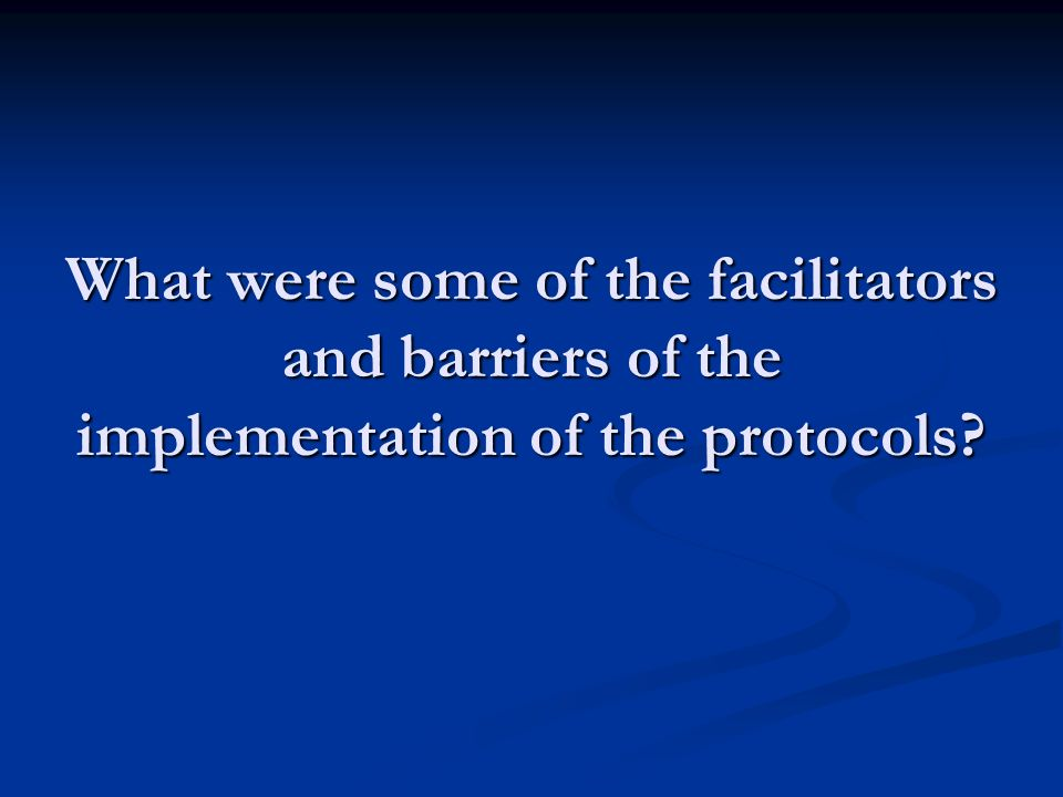 What were some of the facilitators and barriers of the implementation of the protocols