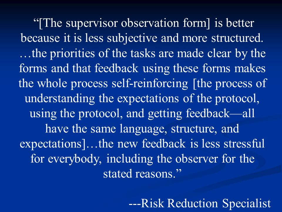 [The supervisor observation form] is better because it is less subjective and more structured.