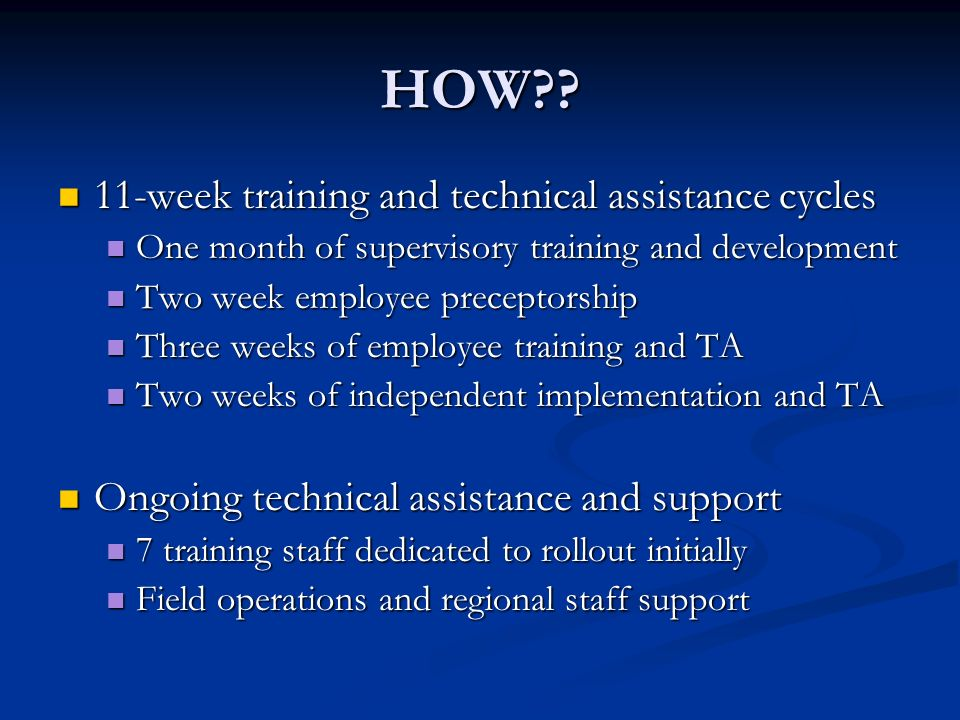 HOW?? 11-week training and technical assistance cycles 11-week training and technical assistance cycles One month of supervisory training and developm