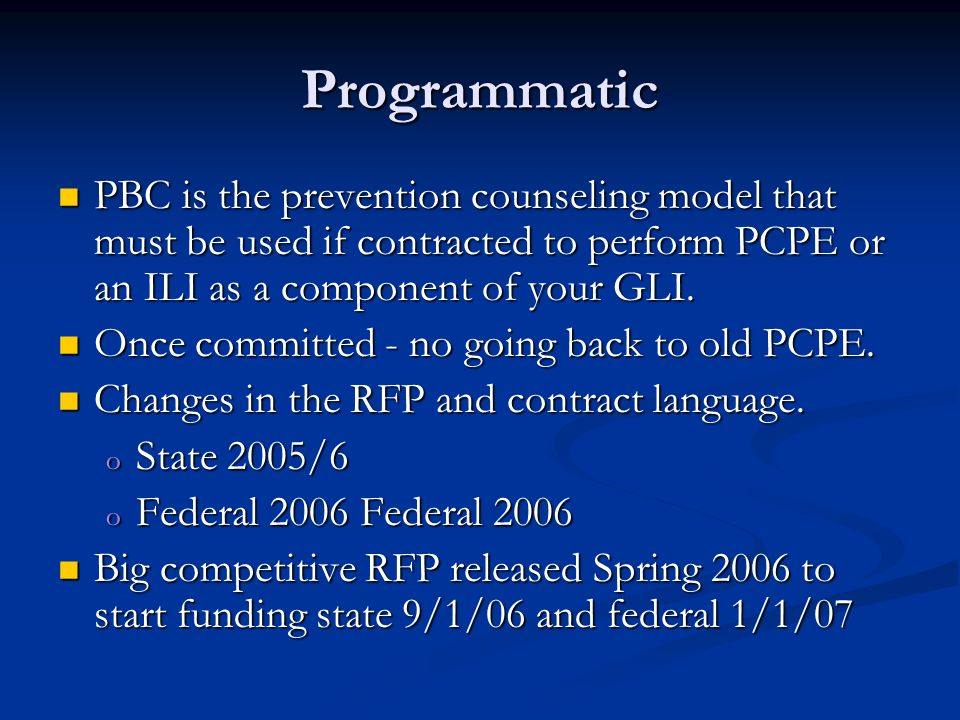 Programmatic PBC is the prevention counseling model that must be used if contracted to perform PCPE or an ILI as a component of your GLI.