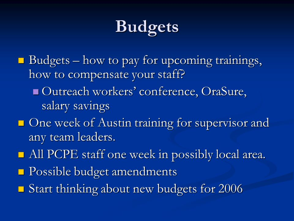 Budgets Budgets – how to pay for upcoming trainings, how to compensate your staff.