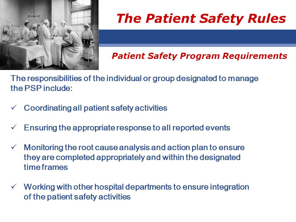 The Patient Safety Rules The responsibilities of the individual or group designated to manage the PSP include: Coordinating all patient safety activit