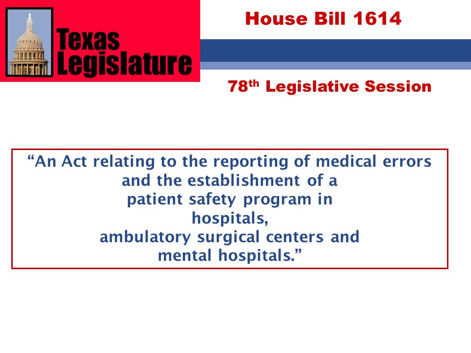 78 th Legislative Session House Bill 1614 An Act relating to the reporting of medical errors and the establishment of a patient safety program in hosp