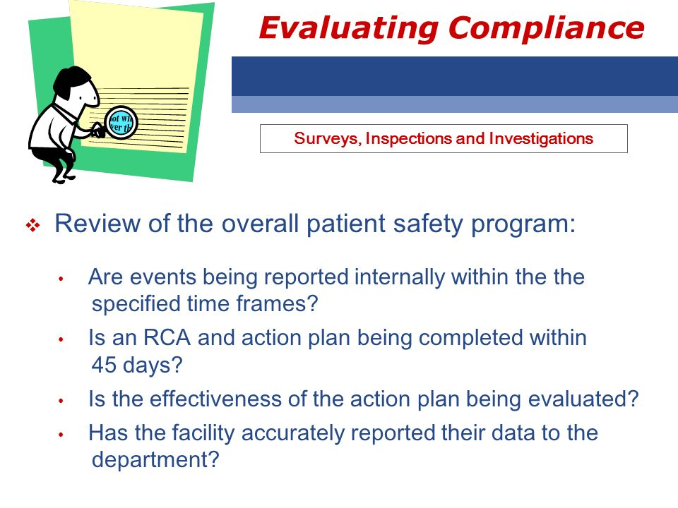 Evaluating Compliance Review of the overall patient safety program: Are events being reported internally within the the specified time frames? Is an R