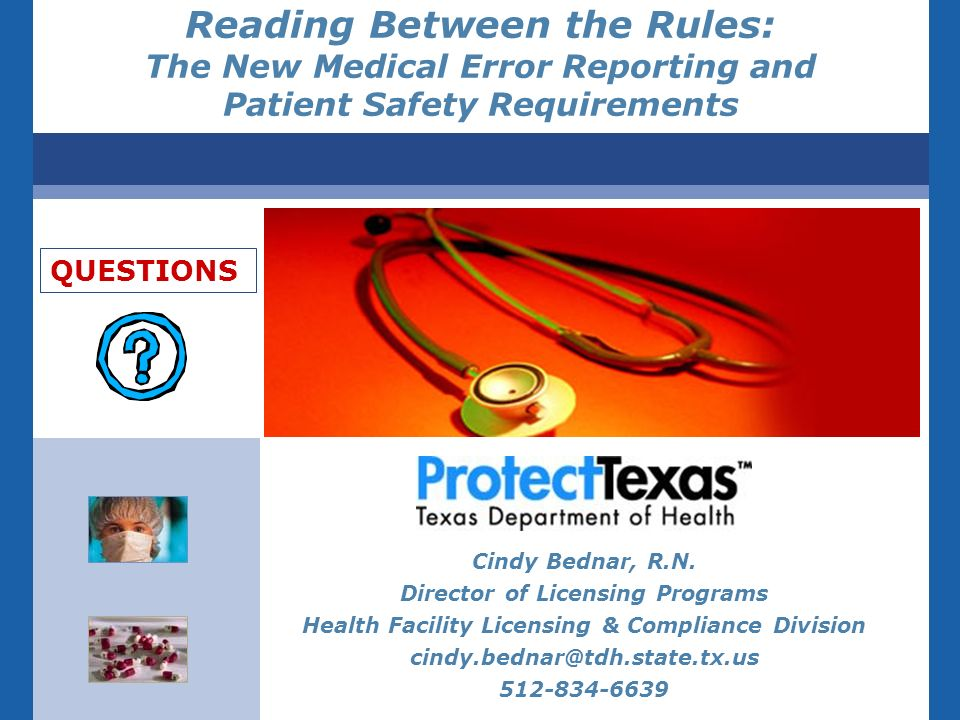 Reading Between the Rules: The New Medical Error Reporting and Patient Safety Requirements Cindy Bednar, R.N. Director of Licensing Programs Health Fa
