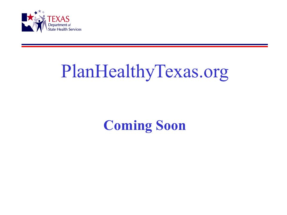 PlanHealthyTexas.org Coming Soon