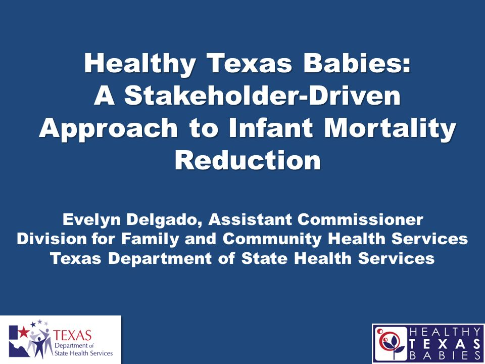 Healthy Texas Babies: A Stakeholder-Driven Approach to Infant Mortality Reduction Evelyn Delgado, Assistant Commissioner Division for Family and Commu