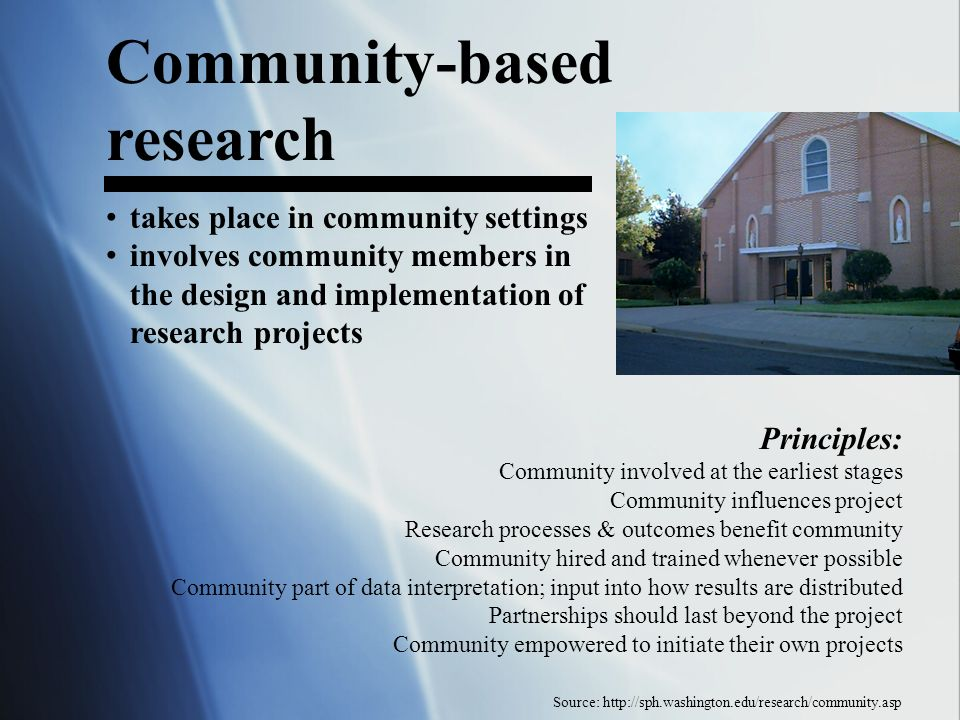 Community-based research takes place in community settings involves community members in the design and implementation of research projects Principles