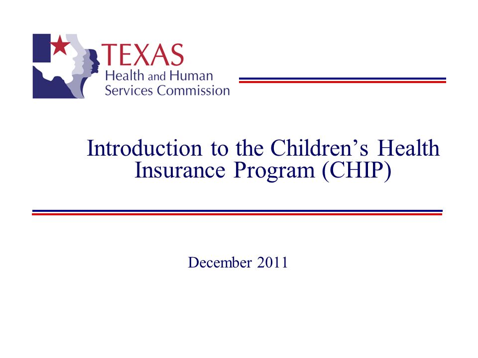 Introduction to the Childrens Health Insurance Program (CHIP) December 2011