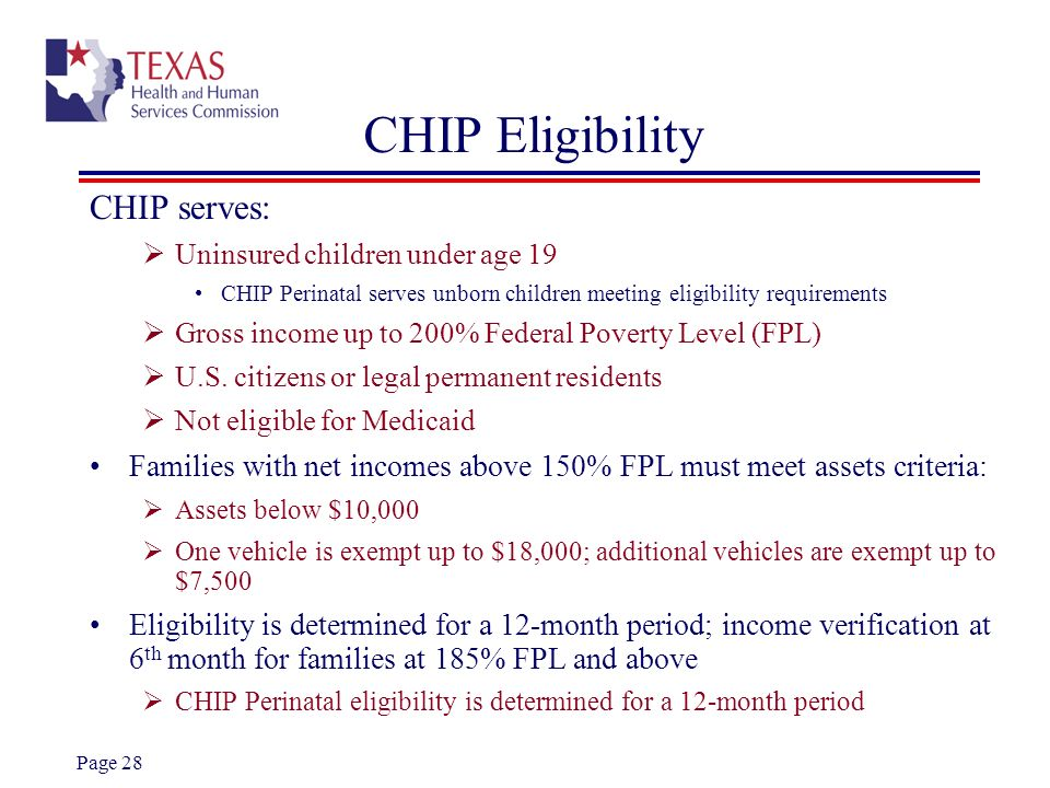 Page 28 CHIP Eligibility CHIP serves: Uninsured children under age 19 CHIP Perinatal serves unborn children meeting eligibility requirements Gross inc