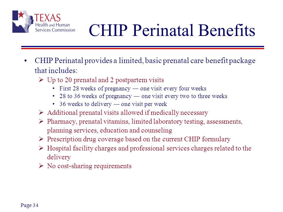 Page 34 CHIP Perinatal Benefits CHIP Perinatal provides a limited, basic prenatal care benefit package that includes: Up to 20 prenatal and 2 postpart