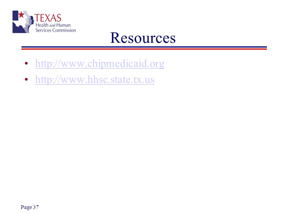 Page 37 Resources http://www.chipmedicaid.org http://www.hhsc.state.tx.us