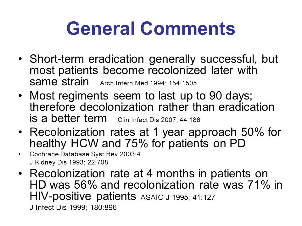 General Comments Short-term eradication generally successful, but most patients become recolonized later with same strain Arch Intern Med 1994; 154:15