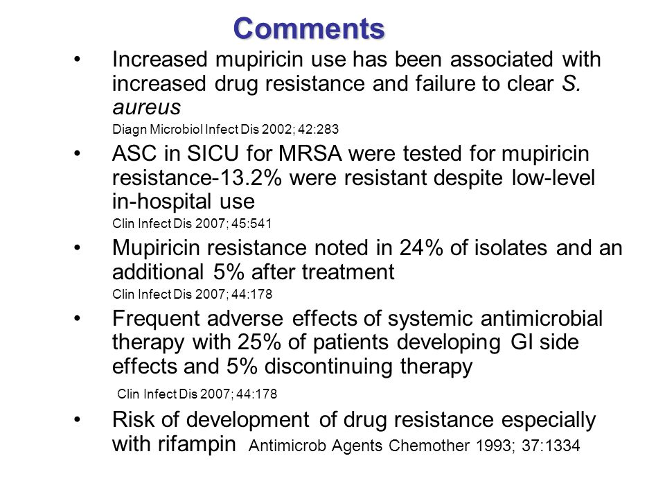 Comments Increased mupiricin use has been associated with increased drug resistance and failure to clear S. aureus Diagn Microbiol Infect Dis 2002; 42