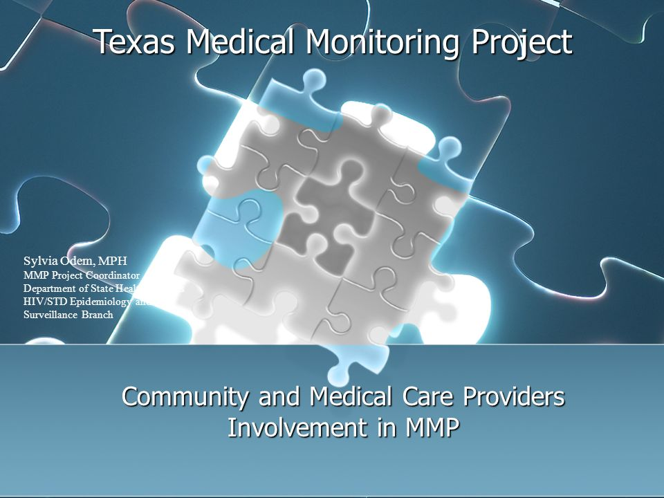 Texas Medical Monitoring Project Community and Medical Care Providers Involvement in MMP Sylvia Odem, MPH MMP Project Coordinator Department of State Health Services HIV/STD Epidemiology and Surveillance Branch
