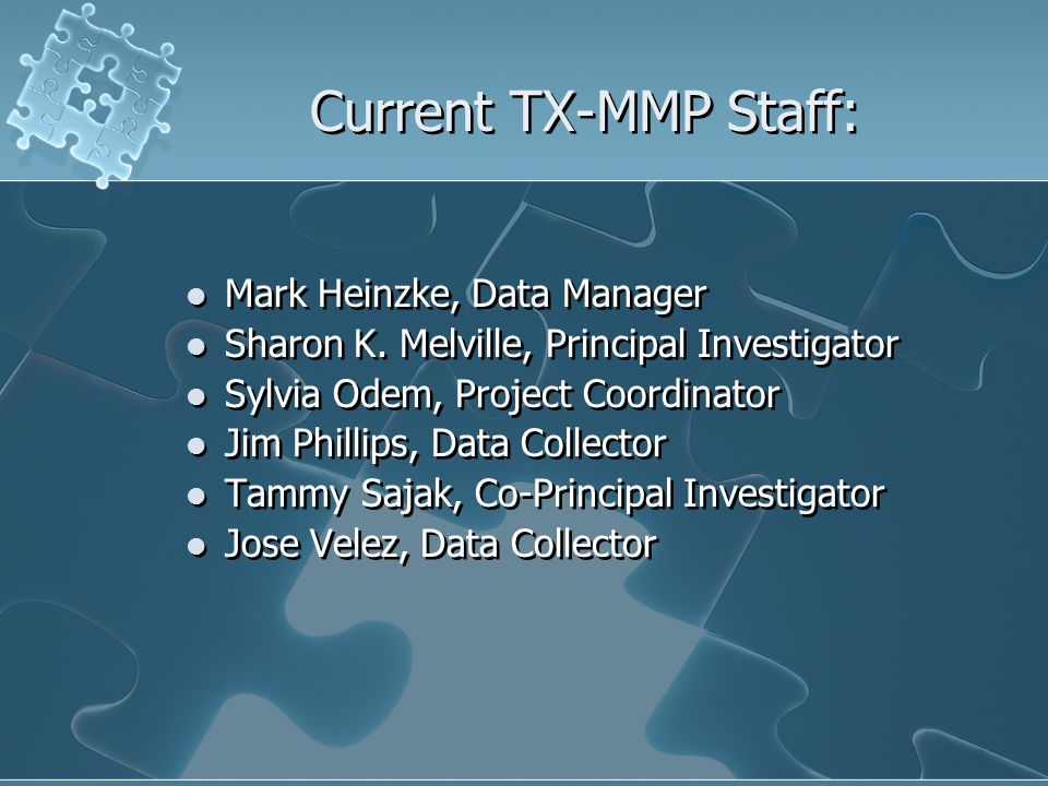 Current TX-MMP Staff: Mark Heinzke, Data Manager Sharon K.