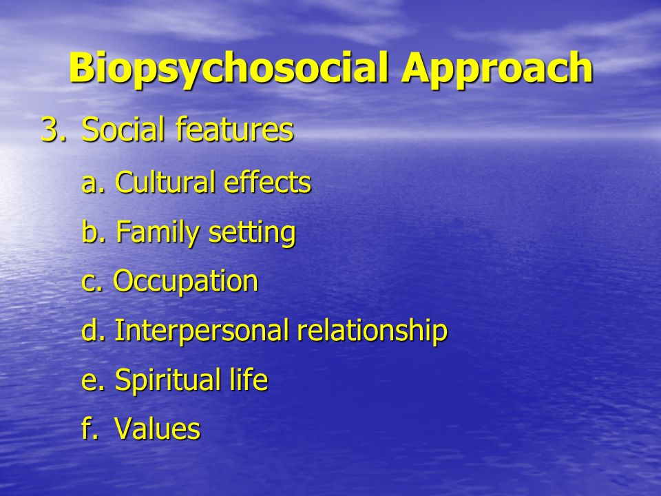 Biopsychosocial Approach 3. Social features a. Cultural effects b.