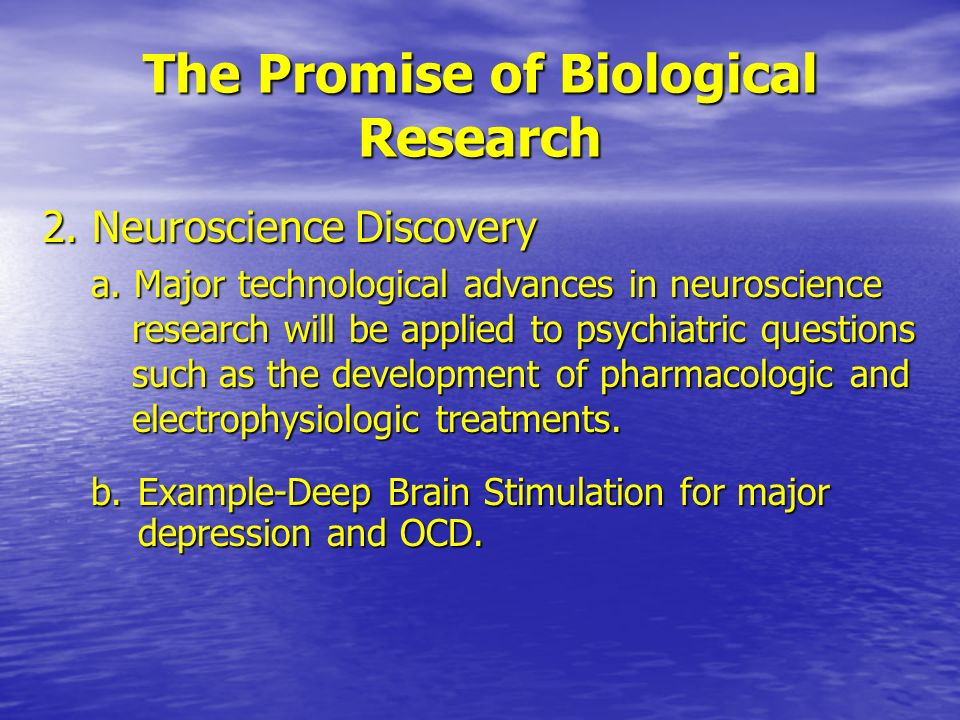 The Promise of Biological Research 2.Neuroscience Discovery a.