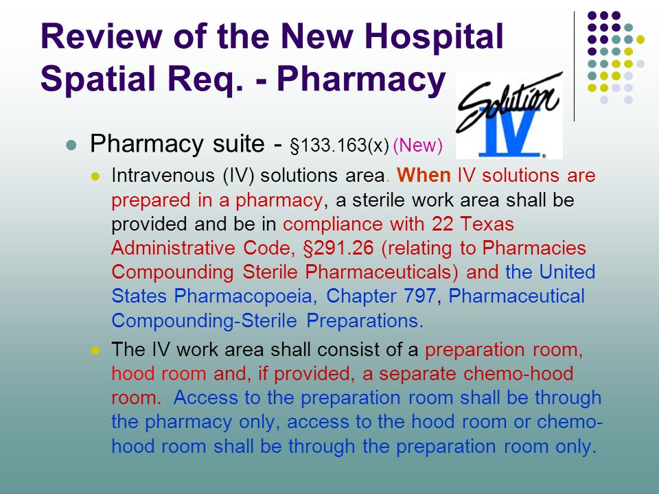 Review of the New Hospital Spatial Req. - Pharmacy Pharmacy suite - §133.163(x) (New) Intravenous (IV) solutions area. When IV solutions are prepared