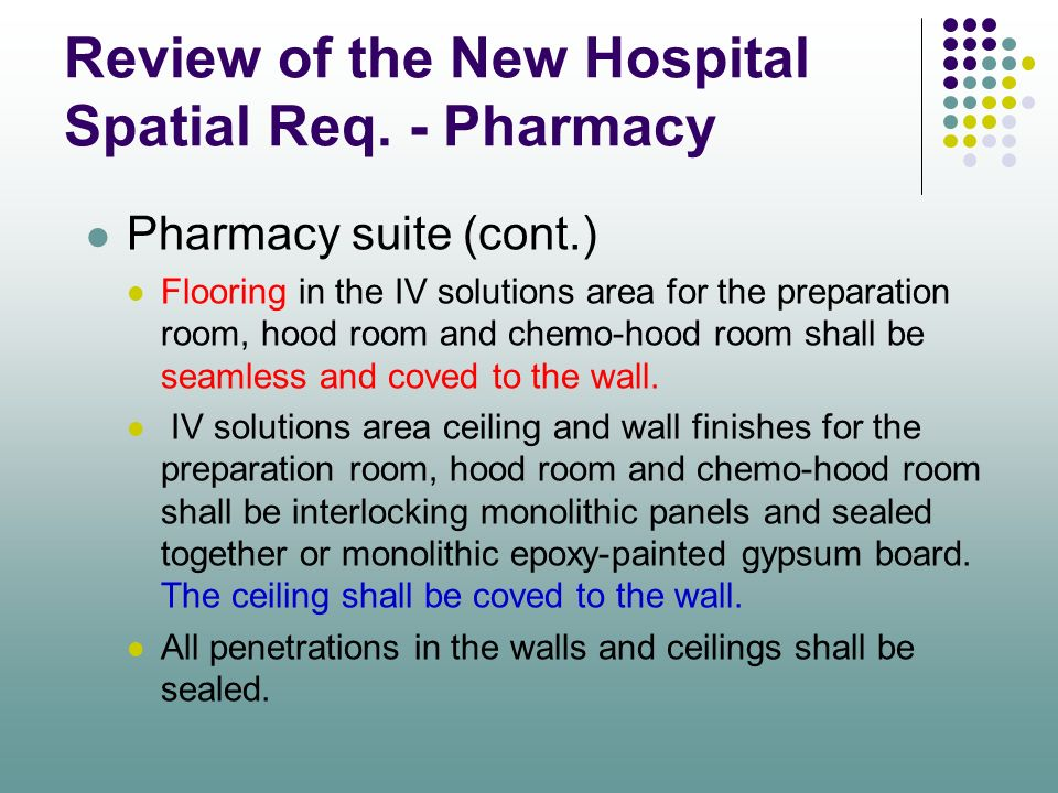 Review of the New Hospital Spatial Req. - Pharmacy Pharmacy suite (cont.) Flooring in the IV solutions area for the preparation room, hood room and ch
