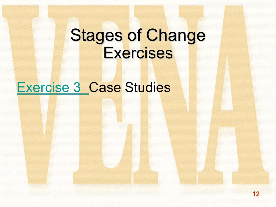 12 Stages of Change Exercises Exercise 3 Exercise 3 Case Studies