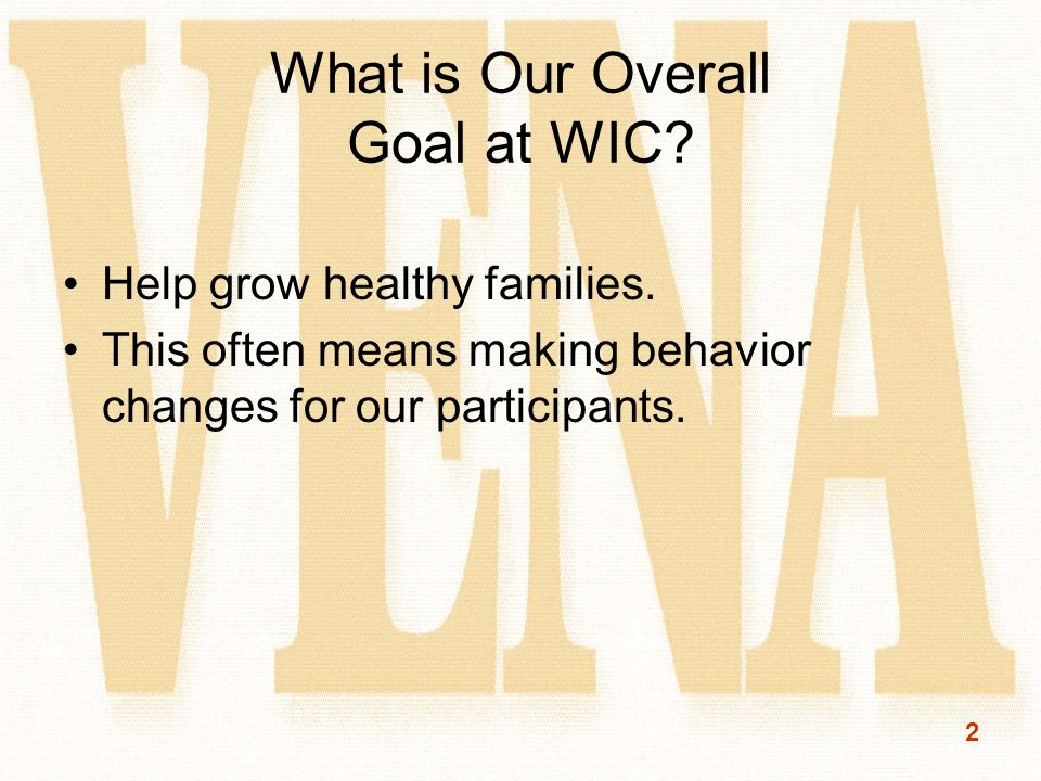 2 What is Our Overall Goal at WIC.Help grow healthy families.