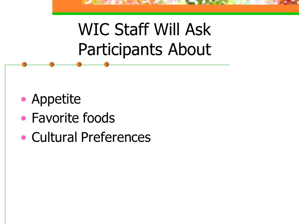 WIC Staff Will Ask Participants About Appetite Favorite foods Cultural Preferences