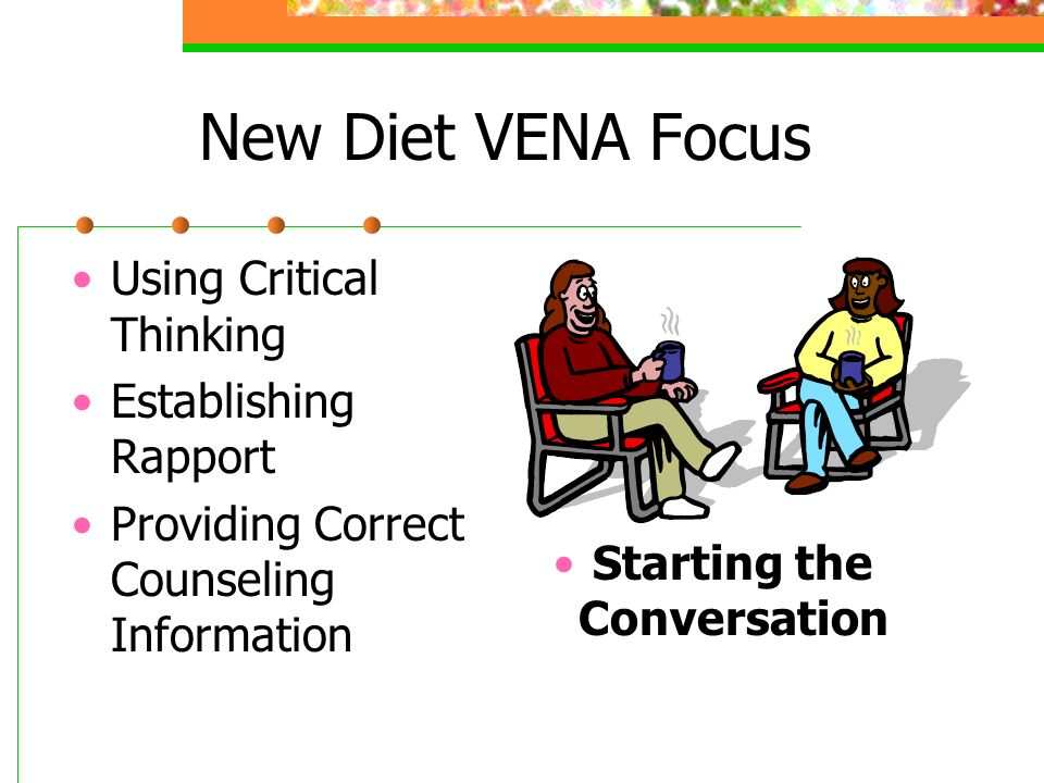New Diet VENA Focus Using Critical Thinking Establishing Rapport Providing Correct Counseling Information Starting the Conversation