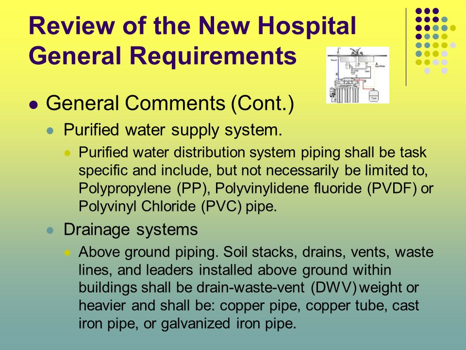 Review of the New Hospital General Requirements General Comments (Cont.) Purified water supply system. Purified water distribution system piping shall