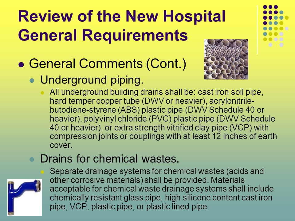 Review of the New Hospital General Requirements General Comments (Cont.) Underground piping. All underground building drains shall be: cast iron soil