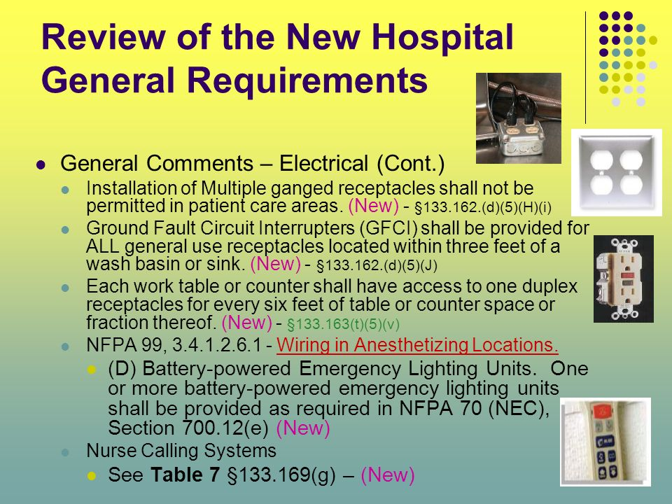Review of the New Hospital General Requirements General Comments – Electrical (Cont.) Installation of Multiple ganged receptacles shall not be permitt