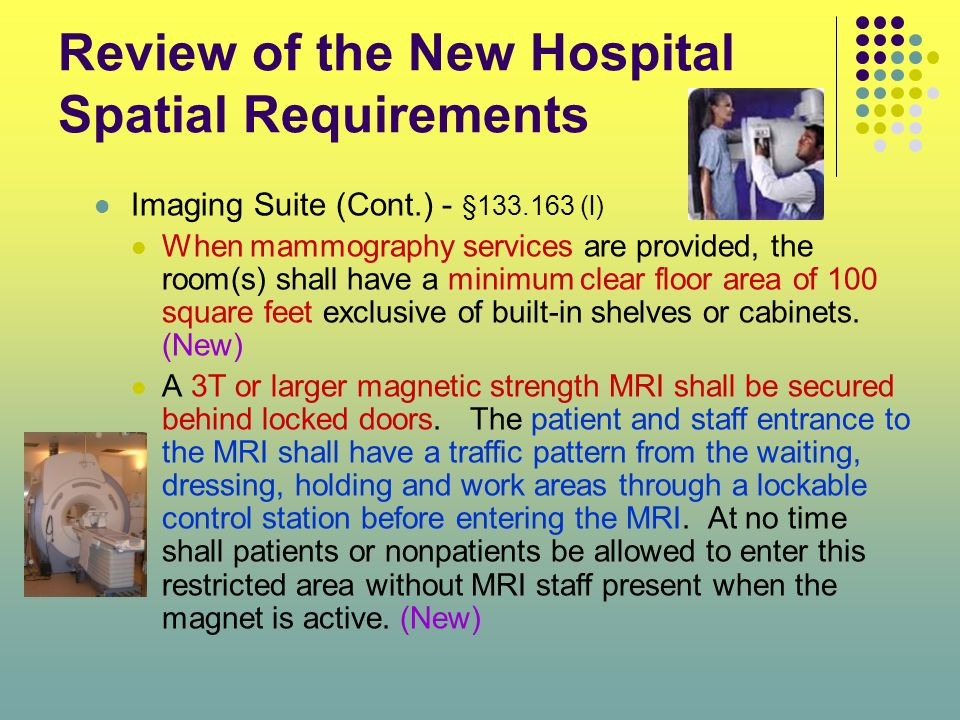 Review of the New Hospital Spatial Requirements Imaging Suite (Cont.) - §133.163 (l) When mammography services are provided, the room(s) shall have a