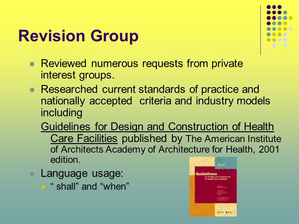 Revision Group Reviewed numerous requests from private interest groups. Researched current standards of practice and nationally accepted criteria and