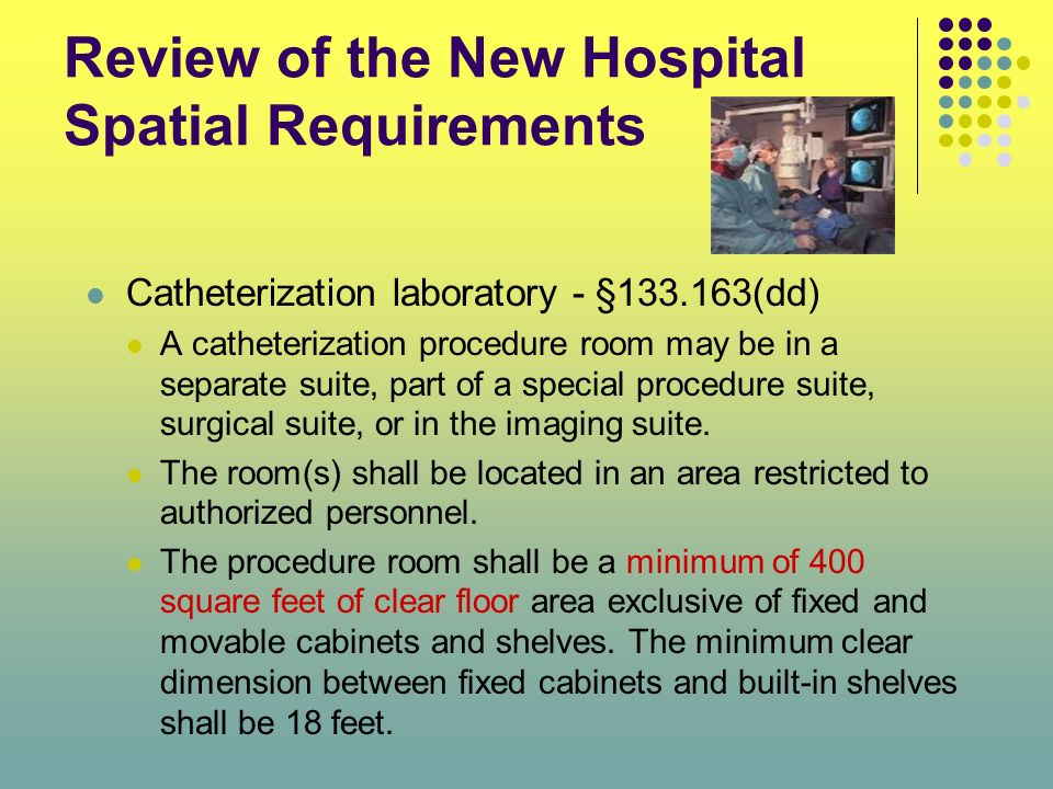Review of the New Hospital Spatial Requirements Catheterization laboratory - §133.163(dd) A catheterization procedure room may be in a separate suite,